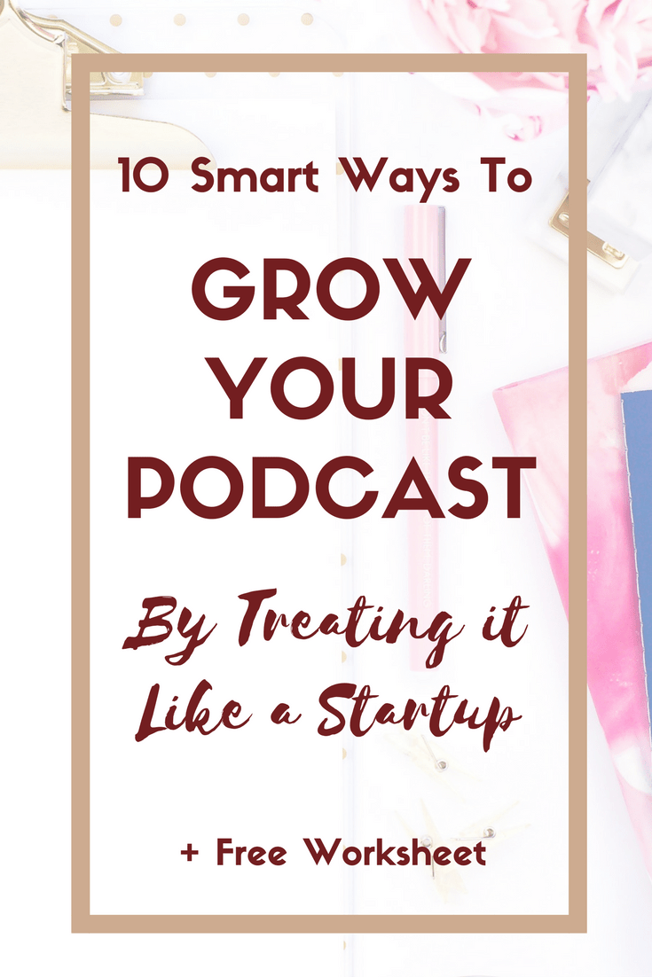 10 Smart Ways to Grow Your Podcast By Treating it Like a Startup