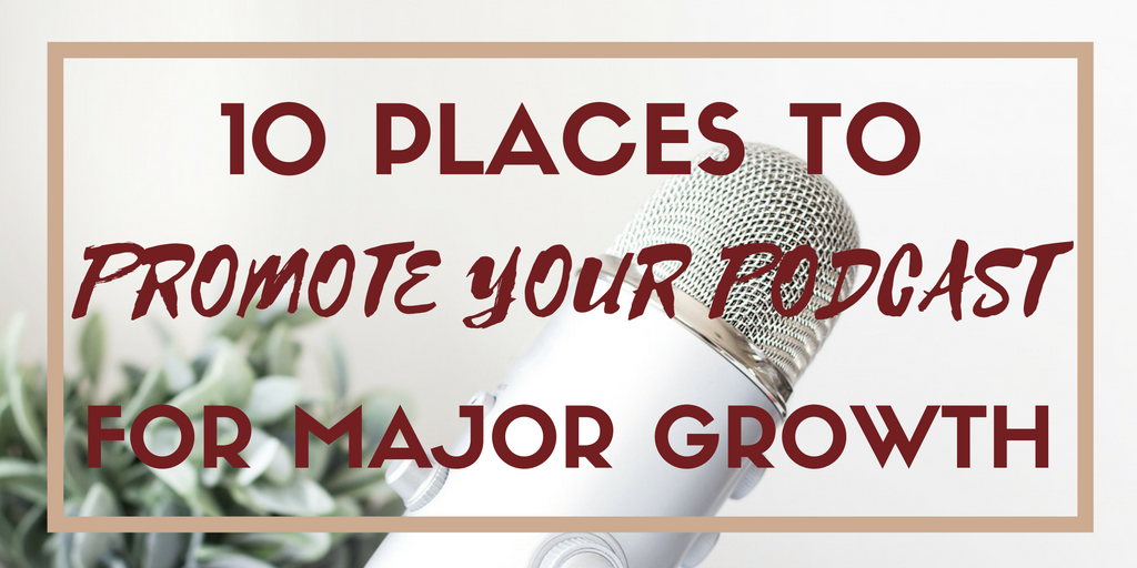 10 Places to Promote Your Podcast for Major Growth