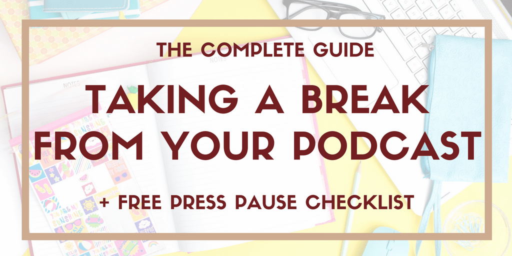 Taking a Break From Your Podcast: Complete Guide