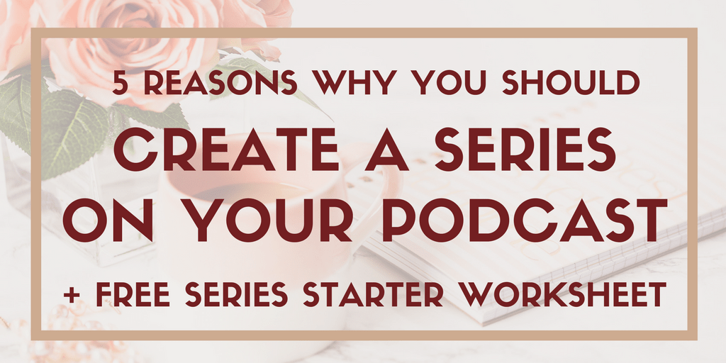 Why You Should Create a Series on Your Podcast