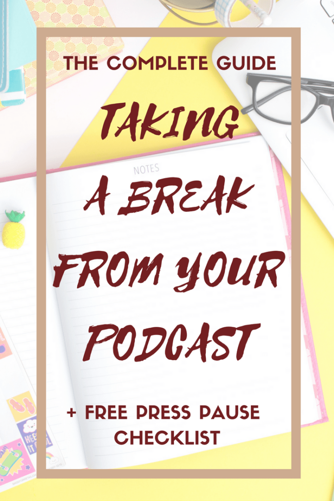 How to take a break from your podcast