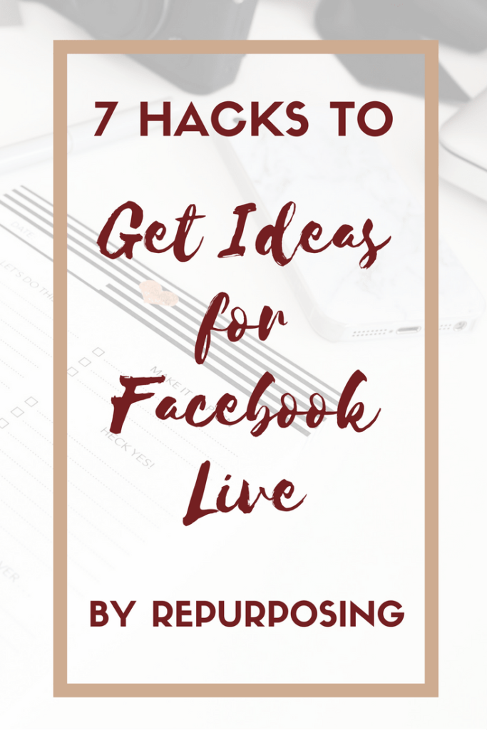 Out of Ideas for Facebook Live? Use these 7 Repurposing Hacks