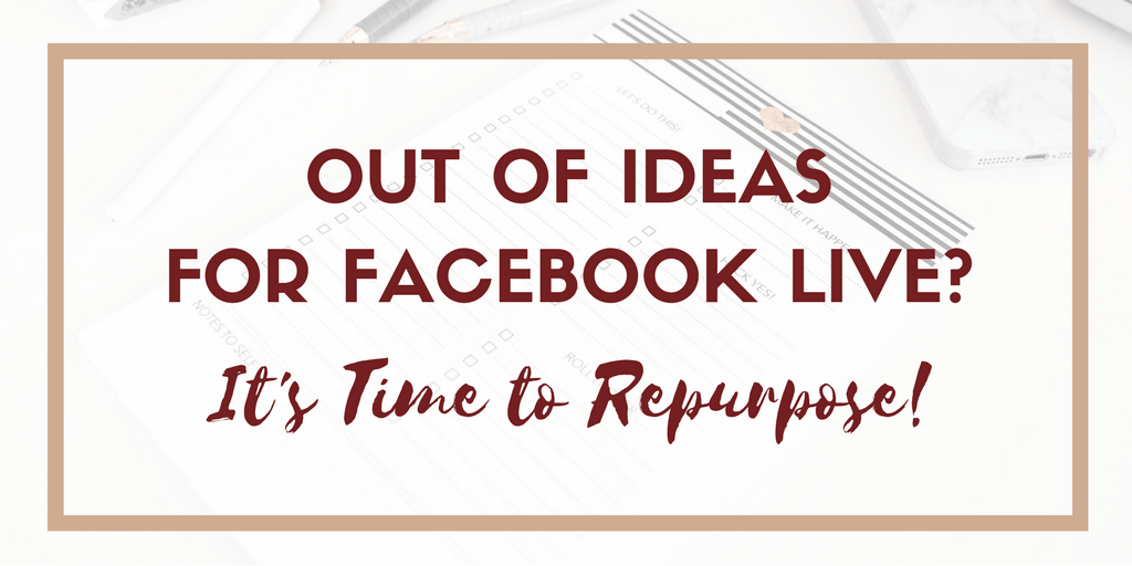 7 Repurposing Hacks to Get Ideas for Facebook Live