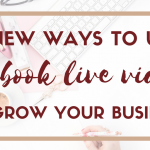 4 New Ways to Use Facebook Live In Your Business